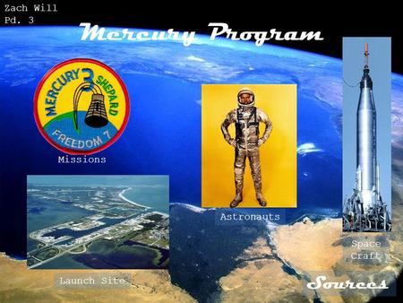 Mercury Program Sources Missions Launch Site Astronauts Space Craft Zach Will Pd. 3.
