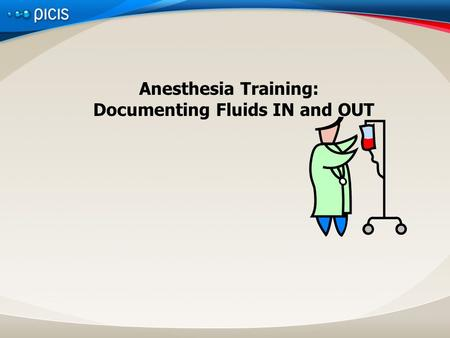 Anesthesia Training: Documenting Fluids IN and OUT.