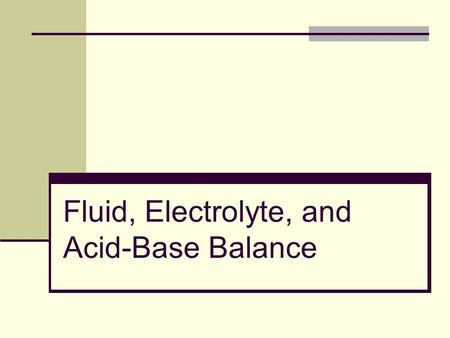 Fluid, Electrolyte, and Acid-Base Balance. Physiology of Fluid and Acid-Base Balance The body normally maintains a balance between the amount of fluid.