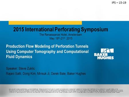 IPS – 15-19 2015 International Perforating Symposium The Renaissance Hotel, Amsterdam May 19th-21st 2015 Production Flow Modeling of Perforation Tunnels.