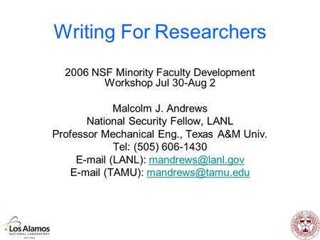 Writing For Researchers 2006 NSF Minority Faculty Development Workshop Jul 30-Aug 2 Malcolm J. Andrews National Security Fellow, LANL Professor Mechanical.