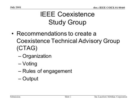 Doc.: IEEE COEX-01/004r0 Submission July 2001 Jim Lansford, Mobilian CorporationSlide 1 IEEE Coexistence Study Group Recommendations to create a Coexistence.