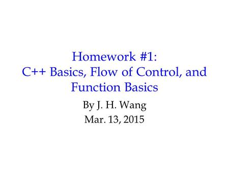 Homework #1: C++ Basics, Flow of Control, and Function Basics