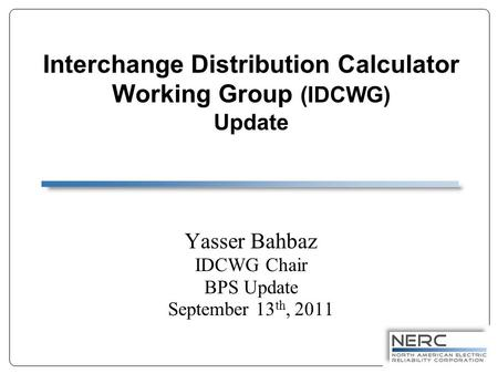 Interchange Distribution Calculator Working Group (IDCWG) Update Yasser Bahbaz IDCWG Chair BPS Update September 13 th, 2011.