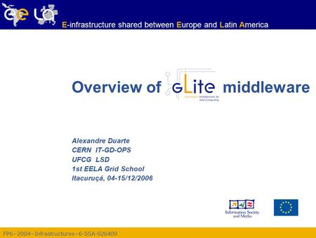 FP6−2004−Infrastructures−6-SSA-026409 E-infrastructure shared between Europe and Latin America Alexandre Duarte CERN IT-GD-OPS UFCG LSD 1st EELA Grid School.