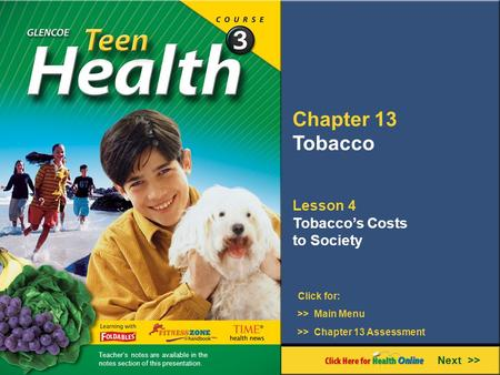 Chapter 13 Tobacco Lesson 4 Tobacco's Costs to Society Next >> Click for: >> Main Menu >> Chapter 13 Assessment Teacher's notes are available in the notes.