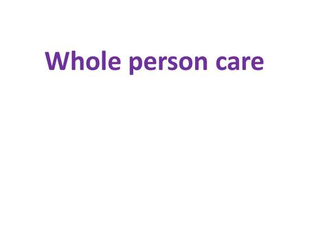 Whole person care. Growth of specialist services Coexisting conditions Focus of secondary care, benefits of community care providers How are we doing?