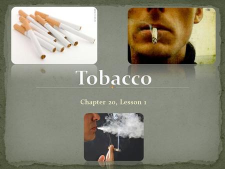 Chapter 20, Lesson 1. Advertisements are with healthy, attractive people sending messages that tobacco has no health consequences Medical studies show.