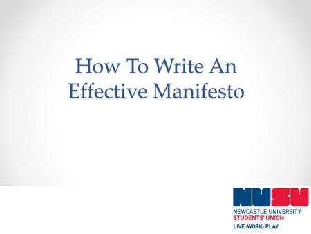 How To Write An Effective Manifesto. o Writing a winning manifesto can capture the imagination, and more importantly, the vote of your fellow students!