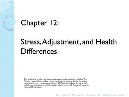 Chapter 12: Stress, Adjustment, and Health Differences This multimedia product and its contents are protected under copyright law. The following are prohibited.
