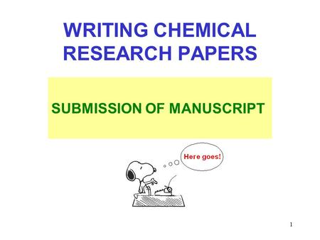 1 WRITING CHEMICAL RESEARCH PAPERS SUBMISSION OF MANUSCRIPT.