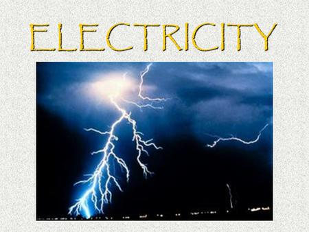 ELECTRICITY. 1. Electric Charge  Atoms are made up of 3 particles –Neutrons have a neutral charge. –Protons have a positive charge. –Electrons have a.