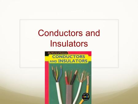 Conductors and Insulators. What is resistance? M easure of how difficult it is for electricity (electrons) to flow.
