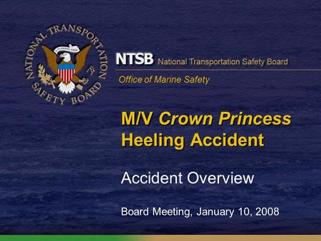 Office of Marine Safety M/V Crown Princess Heeling Accident Accident Overview Board Meeting, January 10, 2008.