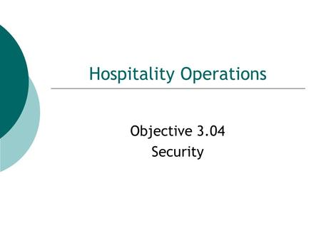 Hospitality Operations Objective 3.04 Security. Objective 3.04 - Security  State the major responsibility of the Security Department The protection of.
