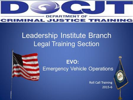 Leadership Institute Branch Legal Training Section EVO: Emergency Vehicle Operations Roll Call Training 2015-6.