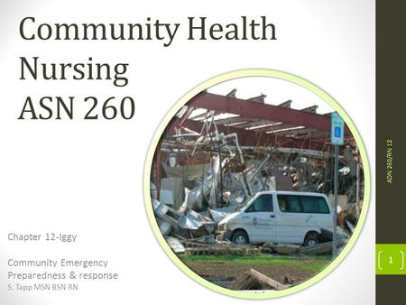 Community Health Nursing ASN 260 Chapter 12-Iggy Community Emergency Preparedness & response S. Tapp MSN BSN RN 1 ADN 260/RN 12.