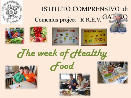 The week of Healthy Food ISTITUTO COMPRENSIVO di GATTEO Comenius project R.R.E.V.