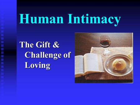 Human Intimacy The Gift & Challenge of Loving. 'Is there enough love…?' The Crisis of Relationships.