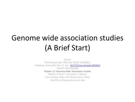 Genome wide association studies (A Brief Start) Source: PLoS Comput Biol. 2012 Dec; 8(12): e1002822. Published online 2012 Dec 27. doi: 10.1371/journal.pcbi.100282210.1371/journal.pcbi.1002822.