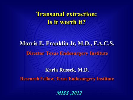 Morris E. Franklin Jr, M.D., F.A.C.S. Director Texas Endosurgery Institute Karla Russek, M.D. Research Fellow, Texas Endosurgery Institute Morris E. Franklin.