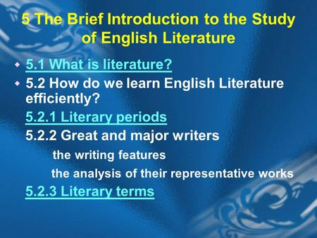 5 The Brief Introduction to the Study of English Literature  5.1 What is literature? 5.1 What is literature?  5.2 How do we learn English Literature.
