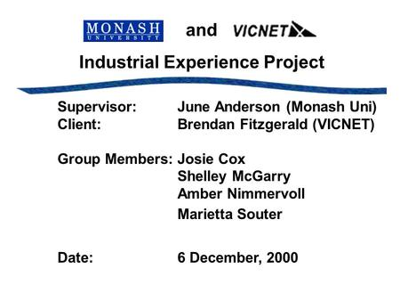 And Industrial Experience Project Supervisor: June Anderson (Monash Uni) Client: Brendan Fitzgerald (VICNET) Group Members: Josie Cox Shelley McGarry Amber.