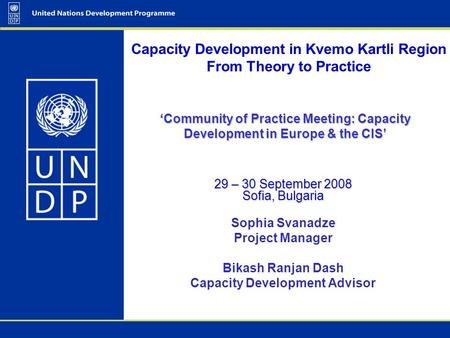 'Community of Practice Meeting: Capacity Development in Europe & the CIS' 29 – 30 September 2008 Sofia, Bulgaria Sophia Svanadze Project Manager Bikash.