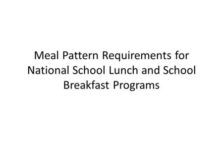 Meal Pattern Requirements for National School Lunch and School Breakfast Programs.