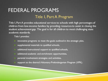 Title I, Part A Program Title I, Part A provides educational services to schools with high percentages of children from low-income families by providing.