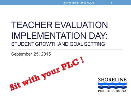 TEACHER EVALUATION IMPLEMENTATION DAY: STUDENT GROWTH AND GOAL SETTING September 25, 2015 Shorewood High School 9/25/15 1.