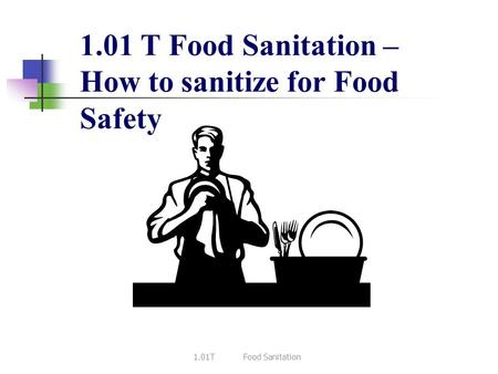 1.01 T Food Sanitation – How to sanitize for Food Safety 1.01TFood Sanitation.