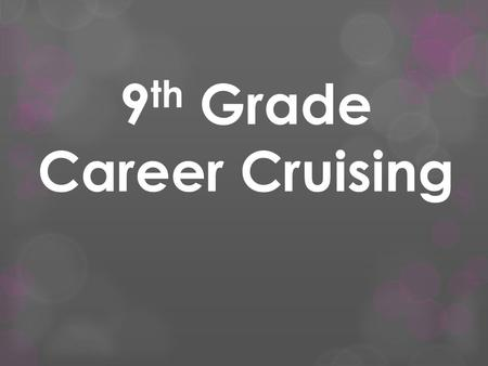 9 th Grade Career Cruising. Objective  By the end of today, you will…  Understand graduation requirements  Explore your interests and how they relate.
