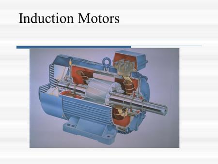 Induction Motors. Introduction  Three-phase induction motors are the most common and frequently encountered machines in industry -simple design, rugged,