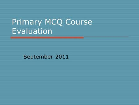 Primary MCQ Course Evaluation September 2011. Mean score represented as bar charts. 1= poor 5= excellent Mean score for each subject is presented as bar.