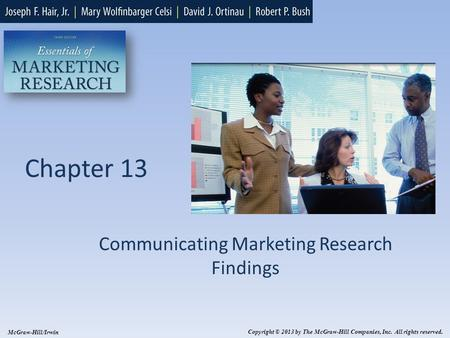 Chapter 13 Communicating Marketing Research Findings Copyright © 2013 by The McGraw-Hill Companies, Inc. All rights reserved. McGraw-Hill/Irwin.