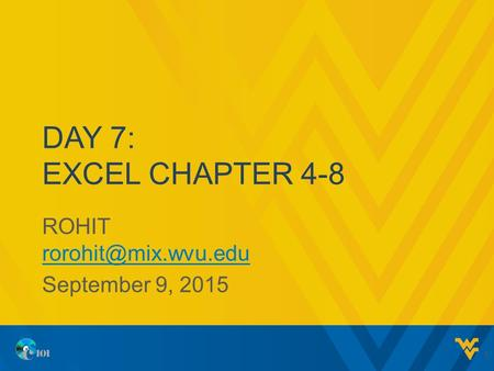 DAY 7: EXCEL CHAPTER 4-8 ROHIT  September 9, 2015 1.