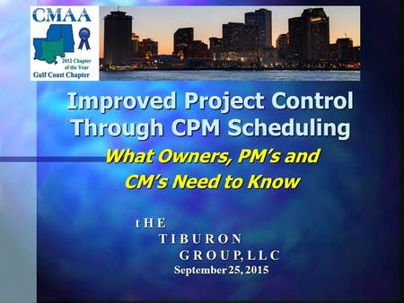 Improved Project Control Through CPM Scheduling What Owners, PM's and CM's Need to Know t H E T I B U R O N T I B U R O N G R O U P, L L C G R O U P, L.