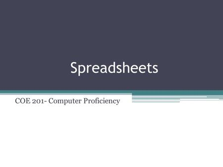 Spreadsheets COE 201- Computer Proficiency. Basic Interface Excel Book = Word Document Every book can contain up to 255 different sheets.