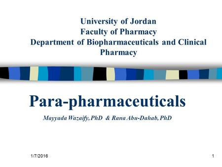 University of Jordan Faculty of Pharmacy Department of Biopharmaceuticals and Clinical Pharmacy Para-pharmaceuticals Mayyada Wazaify, PhD & Rana Abu-Dahab,