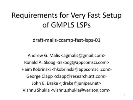 1 Requirements for Very Fast Setup of GMPLS LSPs draft-malis-ccamp-fast-lsps-01 Andrew G. Malis Ronald A. Skoog Haim Kobrinski George Clapp John E. Drake.
