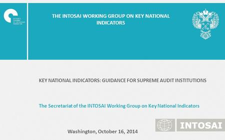 THE INTOSAI WORKING GROUP ON KEY NATIONAL INDICATORS KEY NATIONAL INDICATORS: GUIDANCE FOR SUPREME AUDIT INSTITUTIONS The Secretariat of the INTOSAI Working.