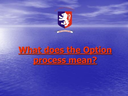 What does the Option process mean?. What is the IGCSE? IInternational GGeneral C Certificate of SSecondary EEducation.