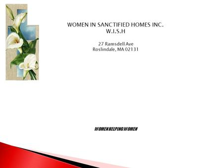 WOMEN IN SANCTIFIED HOMES INC. W.I.S.H 27 Ramsdell Ave Roslindale, MA 02131 WOMEN HELPING WOMEN.