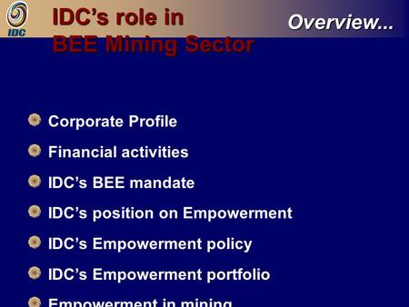 Overview... Corporate Profile Financial activities IDC's BEE mandate IDC's position on Empowerment IDC's Empowerment policy IDC's Empowerment portfolio.
