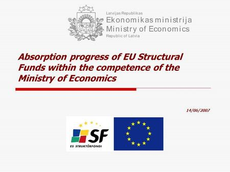 Absorption progress of EU Structural Funds within the competence of the Ministry of Economics 14/06/2007.