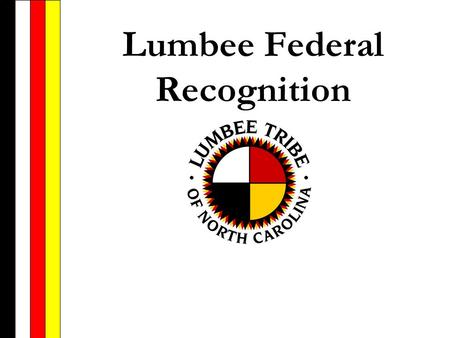 Lumbee Federal Recognition Termination Policy of the 1950s In the 1950s, the U.S. government decided that the best way to deal with all Indian tribes.