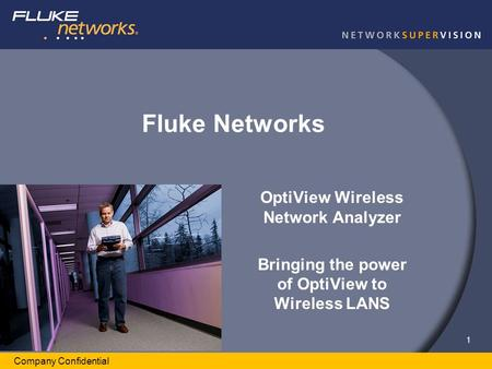 1 Company Confidential Fluke Networks OptiView Wireless Network Analyzer Bringing the power of OptiView to Wireless LANS.