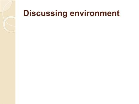 Discussing environment. INTRODUCTION ● Course Overview ● Course Objectives.