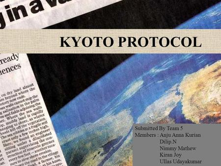 KYOTO PROTOCOL Submitted By Team 5 Members : Anju Anna Kurian Dilip.N Nimmy Mathew Kiran Joy Ullas Udayakumar.